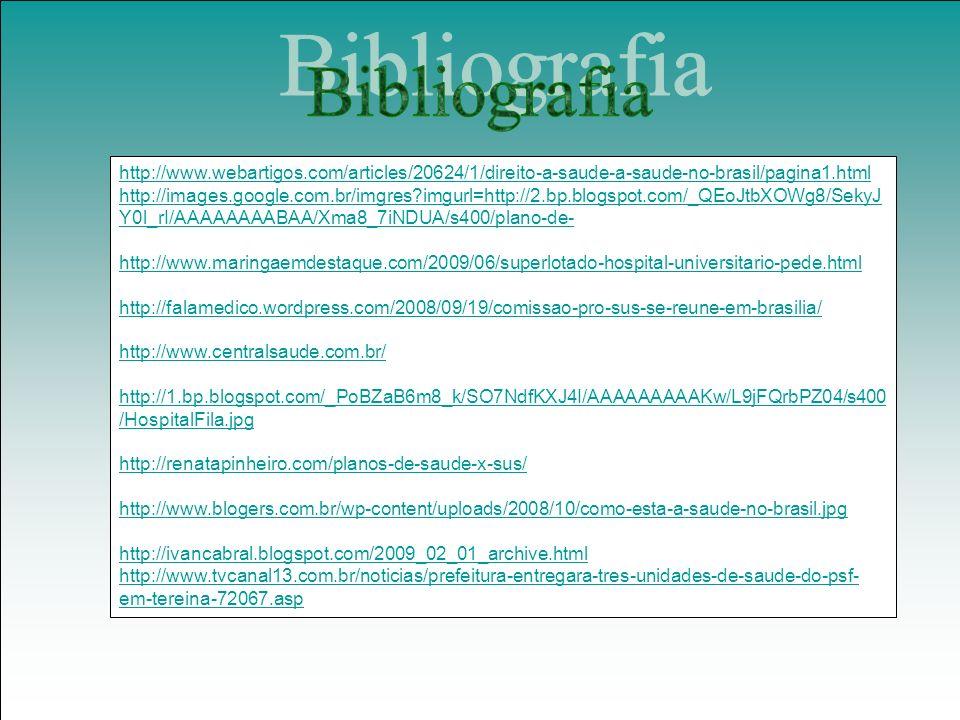 Bibliografia http://www.webartigos.com/articles/20624/1/direito-a-saude-a-saude-no-brasil/pagina1.html.