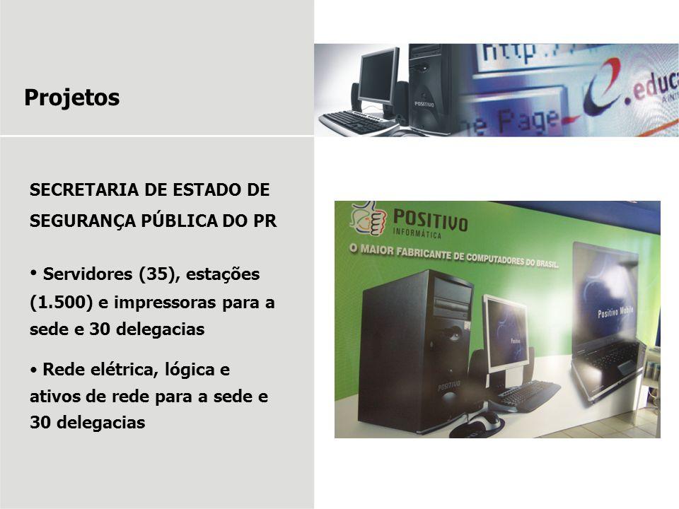 Projetos SECRETARIA DE ESTADO DE SEGURANÇA PÚBLICA DO PR. Servidores (35), estações (1.500) e impressoras para a sede e 30 delegacias.