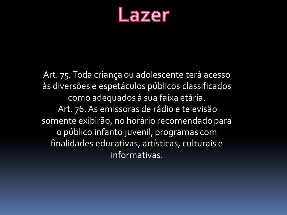 Lazer Art. 75. Toda criança ou adolescente terá acesso às diversões e espetáculos públicos classificados como adequados à sua faixa etária.