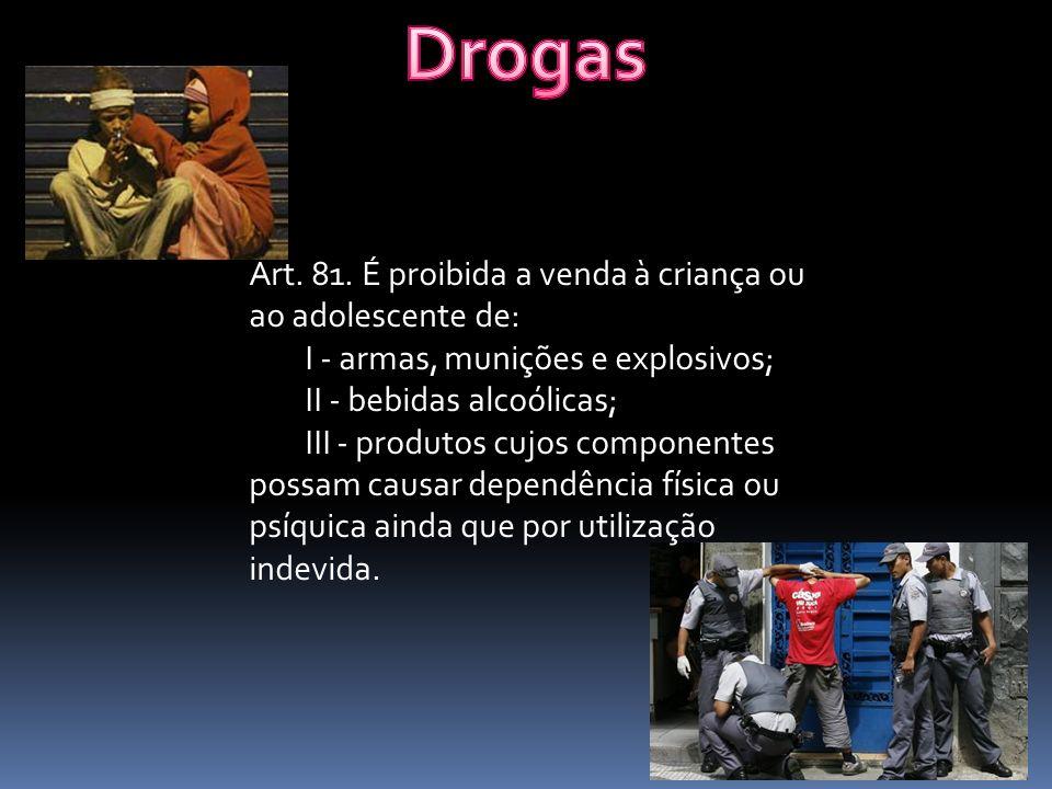 Drogas Art. 81. É proibida a venda à criança ou ao adolescente de: