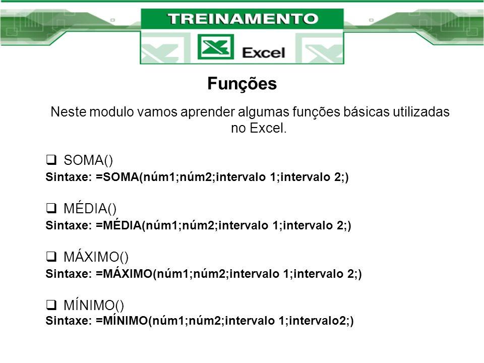 Funções Neste modulo vamos aprender algumas funções básicas utilizadas no Excel. SOMA() Sintaxe: =SOMA(núm1;núm2;intervalo 1;intervalo 2;)