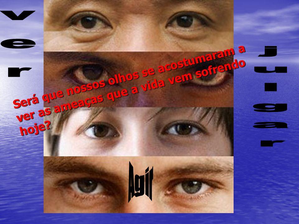 ver Será que nossos olhos se acostumaram a ver as ameaças que a vida vem sofrendo hoje julgar Agir