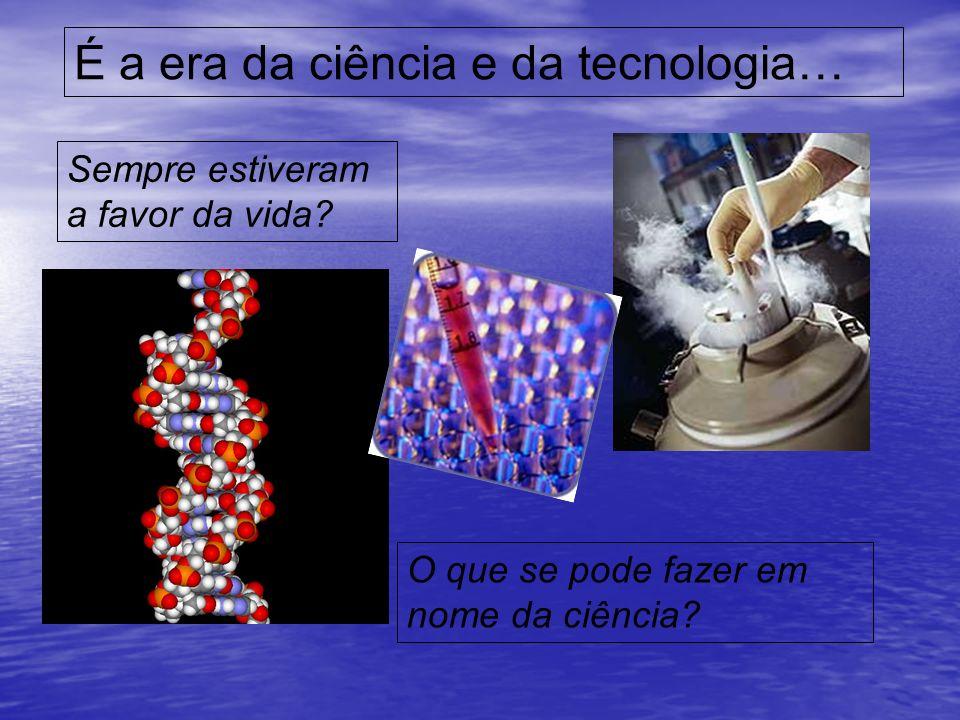 É a era da ciência e da tecnologia…