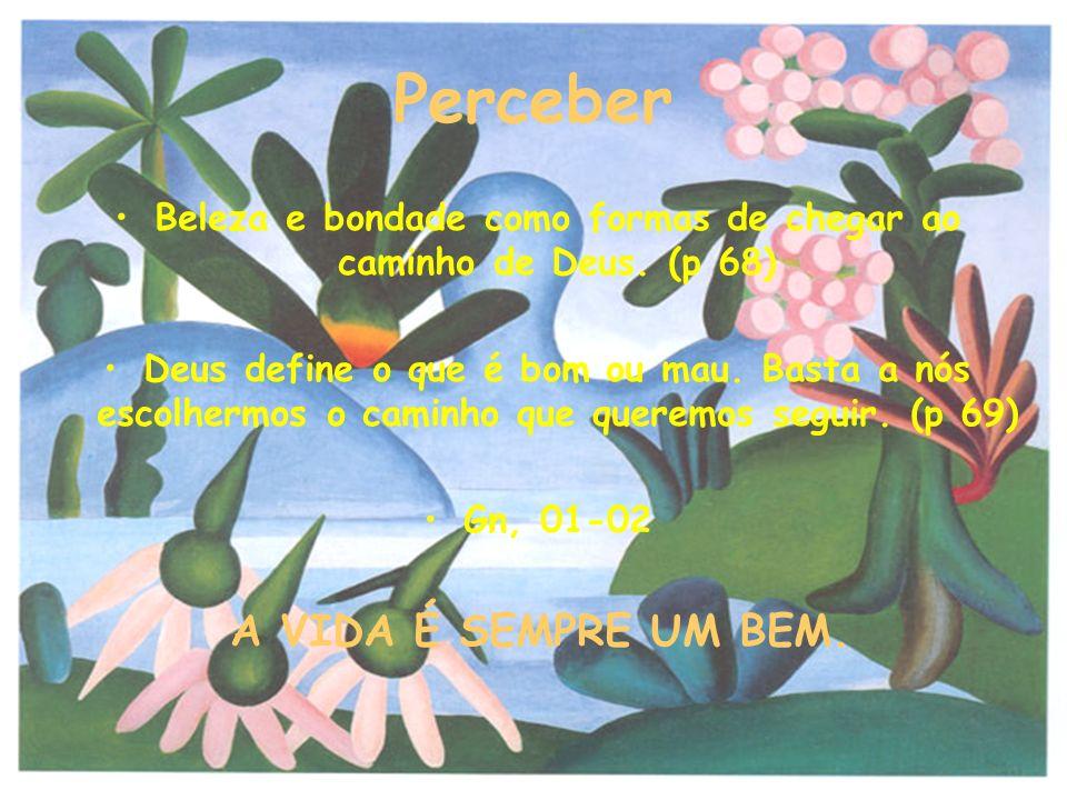 Beleza e bondade como formas de chegar ao caminho de Deus. (p 68)