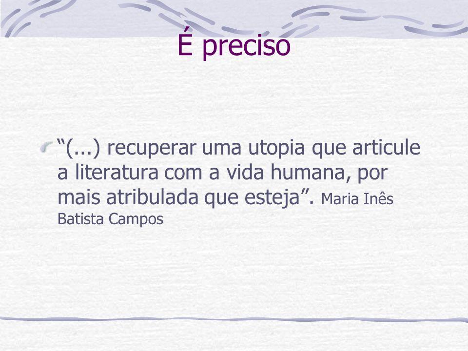 É preciso (...) recuperar uma utopia que articule a literatura com a vida humana, por mais atribulada que esteja .