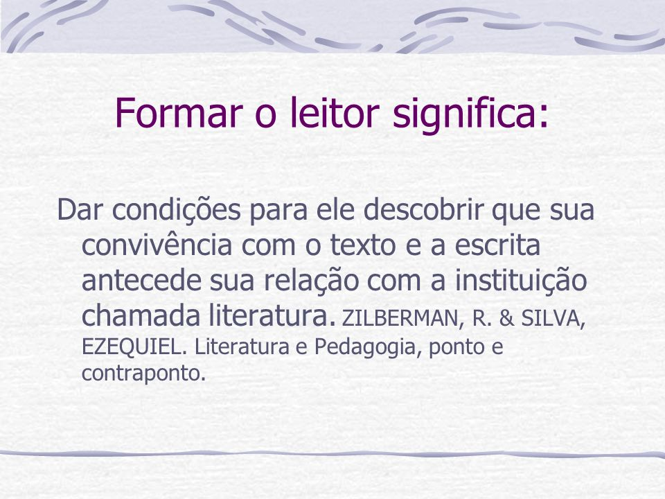 Formar o leitor significa:
