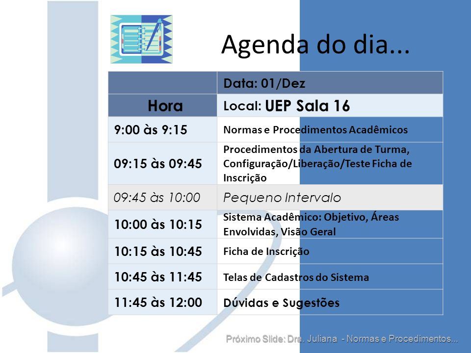 Agenda do dia... Hora Data: 01/Dez Local: UEP Sala 16 9:00 às 9:15