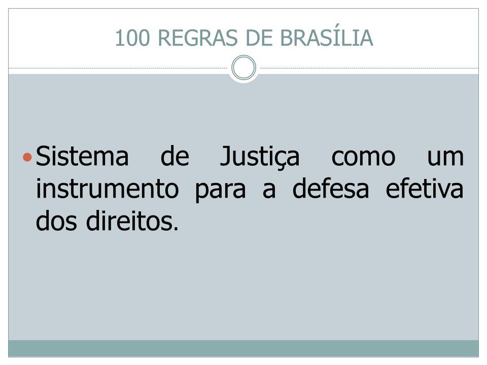 100 REGRAS DE BRASÍLIA Sistema de Justiça como um instrumento para a defesa efetiva dos direitos.