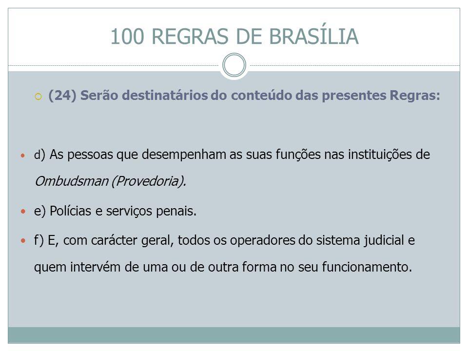 100 REGRAS DE BRASÍLIA (24) Serão destinatários do conteúdo das presentes Regras: