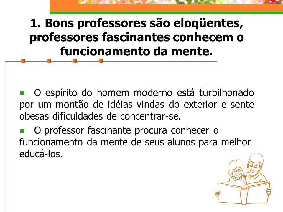 1. Bons professores são eloqüentes, professores fascinantes conhecem o funcionamento da mente.