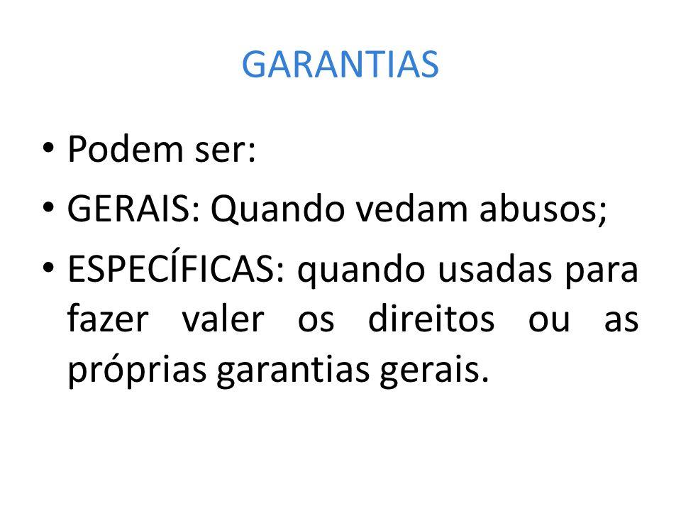 GARANTIAS Podem ser: GERAIS: Quando vedam abusos; ESPECÍFICAS: quando usadas para fazer valer os direitos ou as próprias garantias gerais.