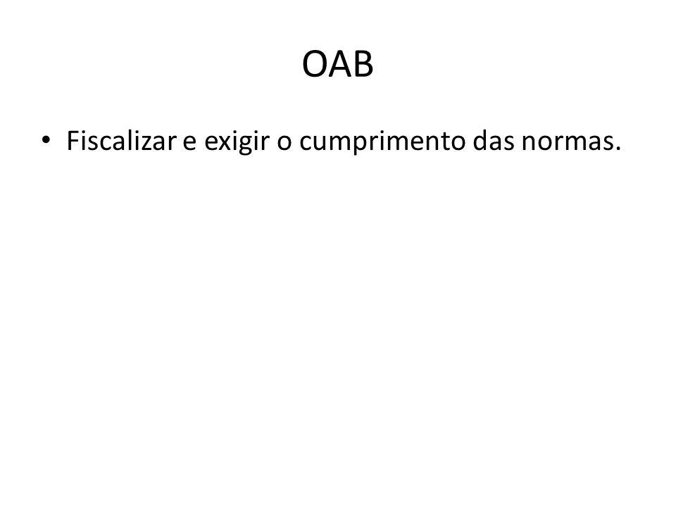 OAB Fiscalizar e exigir o cumprimento das normas.