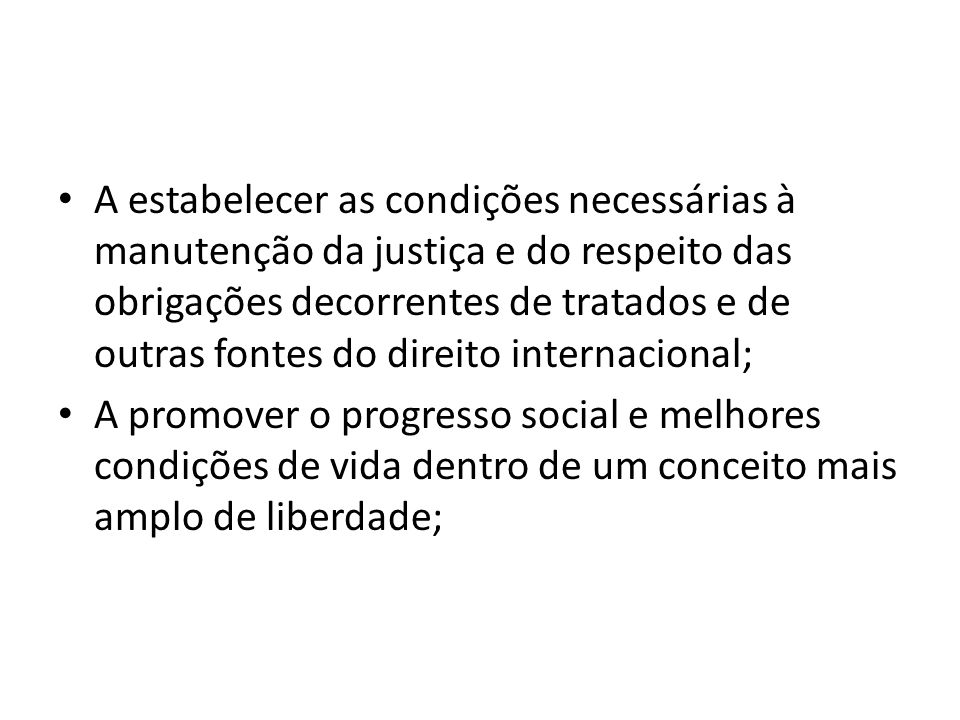 A estabelecer as condições necessárias à manutenção da justiça e do respeito das obrigações decorrentes de tratados e de outras fontes do direito internacional;