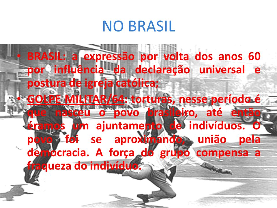 NO BRASIL BRASIL: a expressão por volta dos anos 60 por influência da declaração universal e postura de igreja católica;