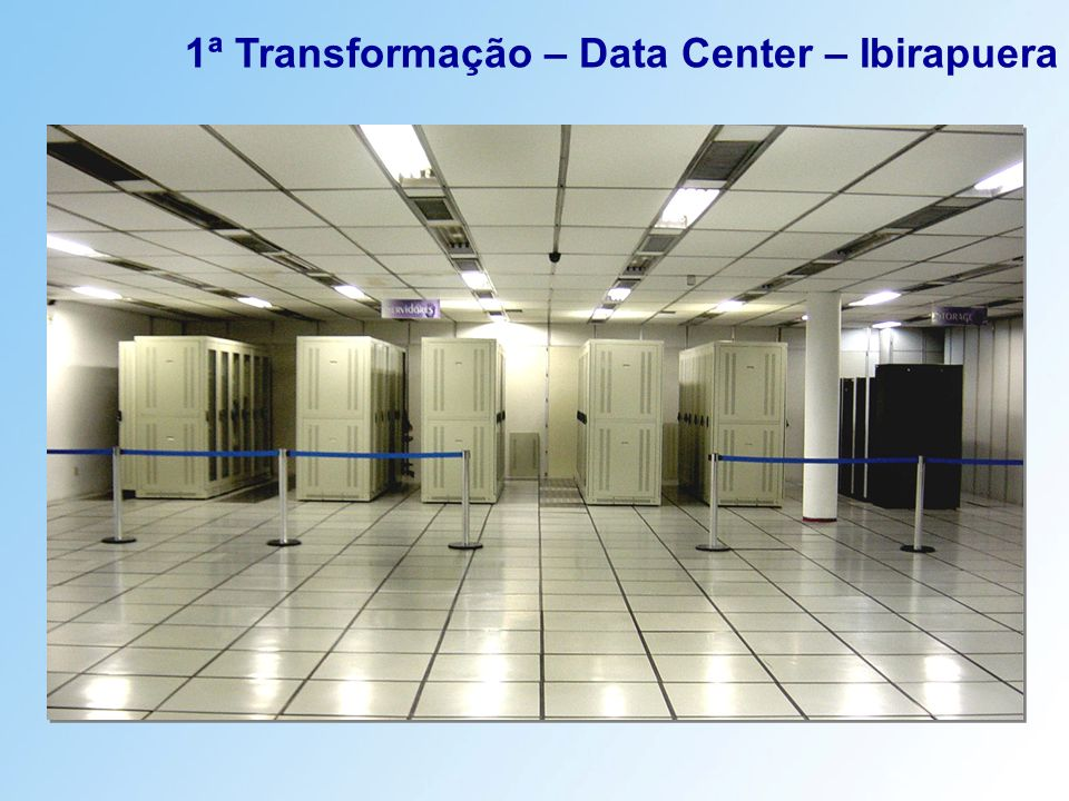 1ª Transformação – Data Center – Ibirapuera