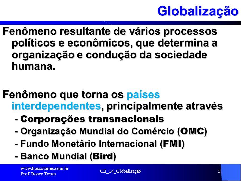 Globalização Fenômeno resultante de vários processos políticos e econômicos, que determina a organização e condução da sociedade humana.