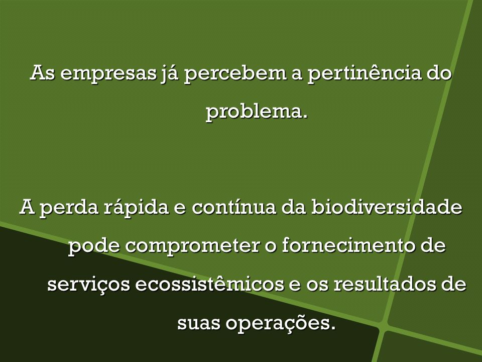 As empresas já percebem a pertinência do problema.