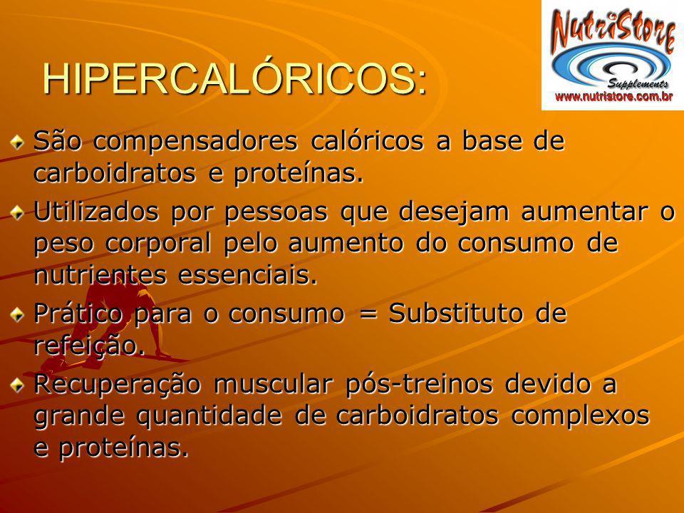 HIPERCALÓRICOS:São compensadores calóricos a base de carboidratos e proteínas.