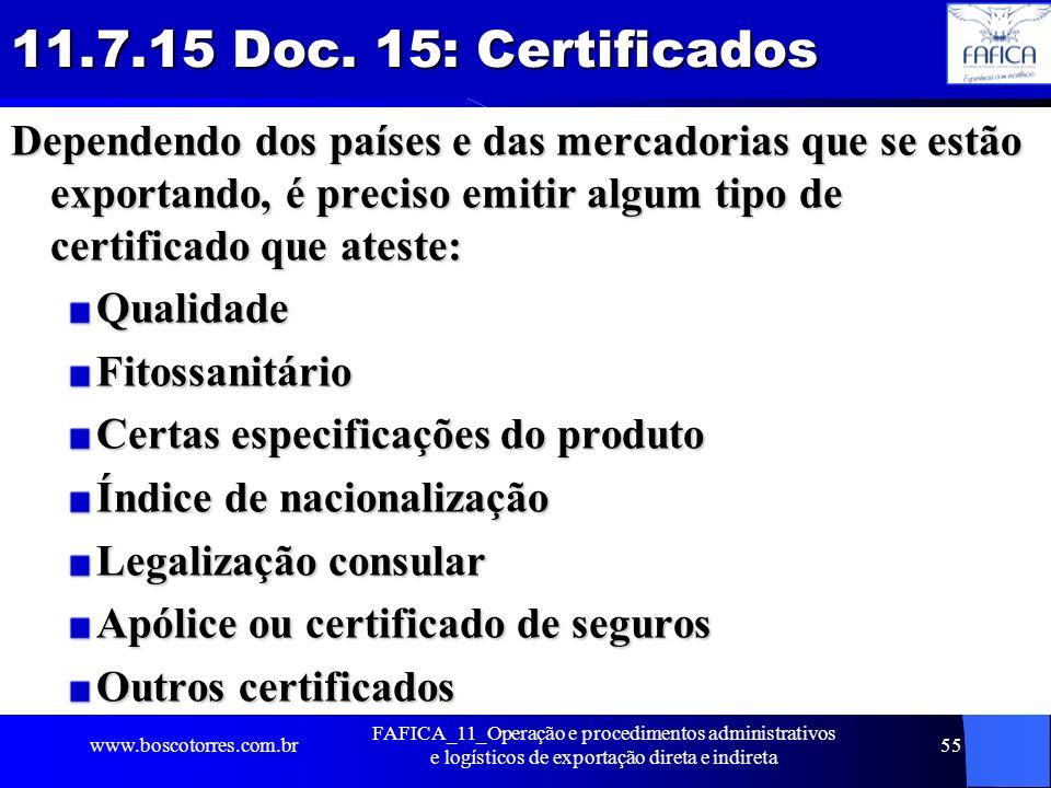 11.7.15 Doc. 15: Certificados Dependendo dos países e das mercadorias que se estão exportando, é preciso emitir algum tipo de certificado que ateste: