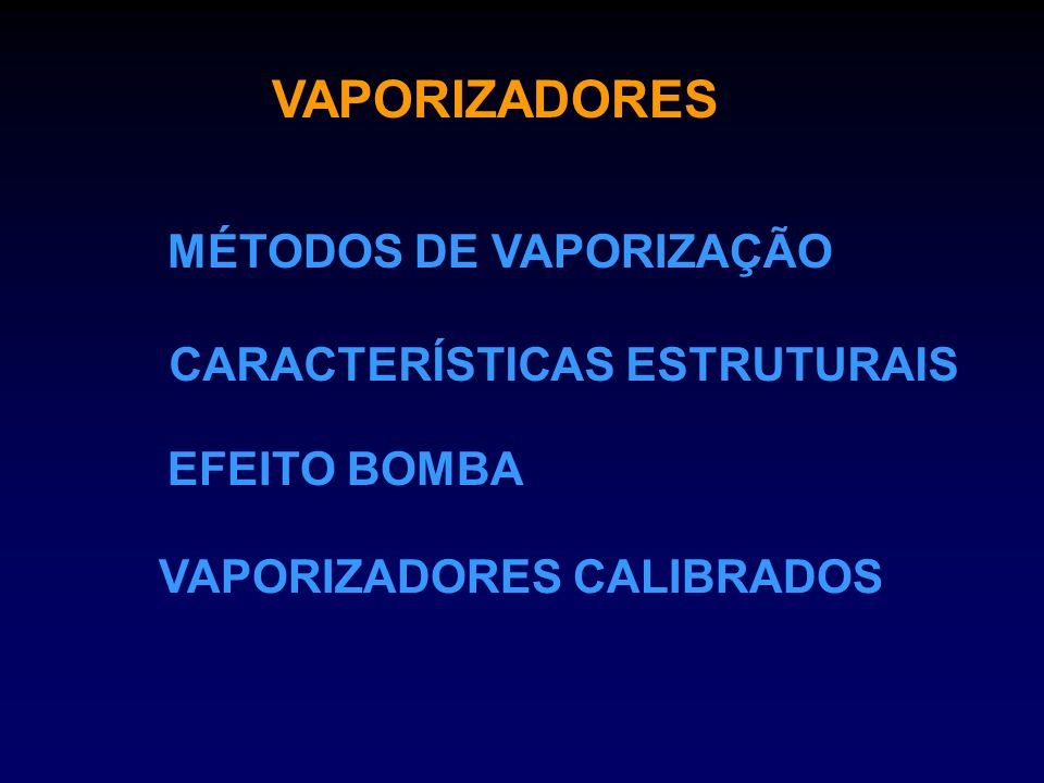 VAPORIZADORES MÉTODOS DE VAPORIZAÇÃO CARACTERÍSTICAS ESTRUTURAIS