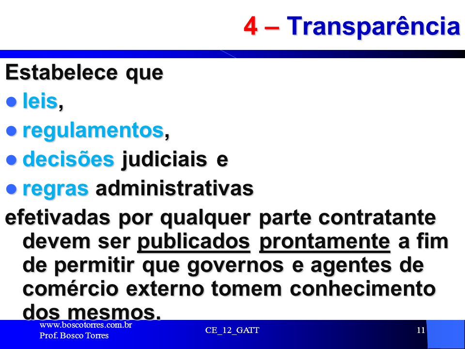 4 – Transparência Estabelece que leis, regulamentos,