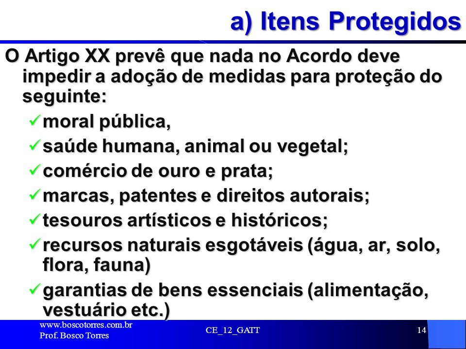 a) Itens Protegidos O Artigo XX prevê que nada no Acordo deve impedir a adoção de medidas para proteção do seguinte: