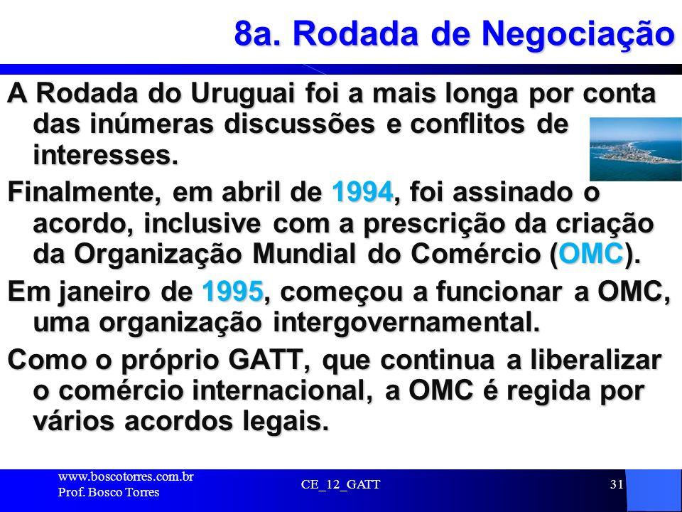 8a. Rodada de Negociação A Rodada do Uruguai foi a mais longa por conta das inúmeras discussões e conflitos de interesses.