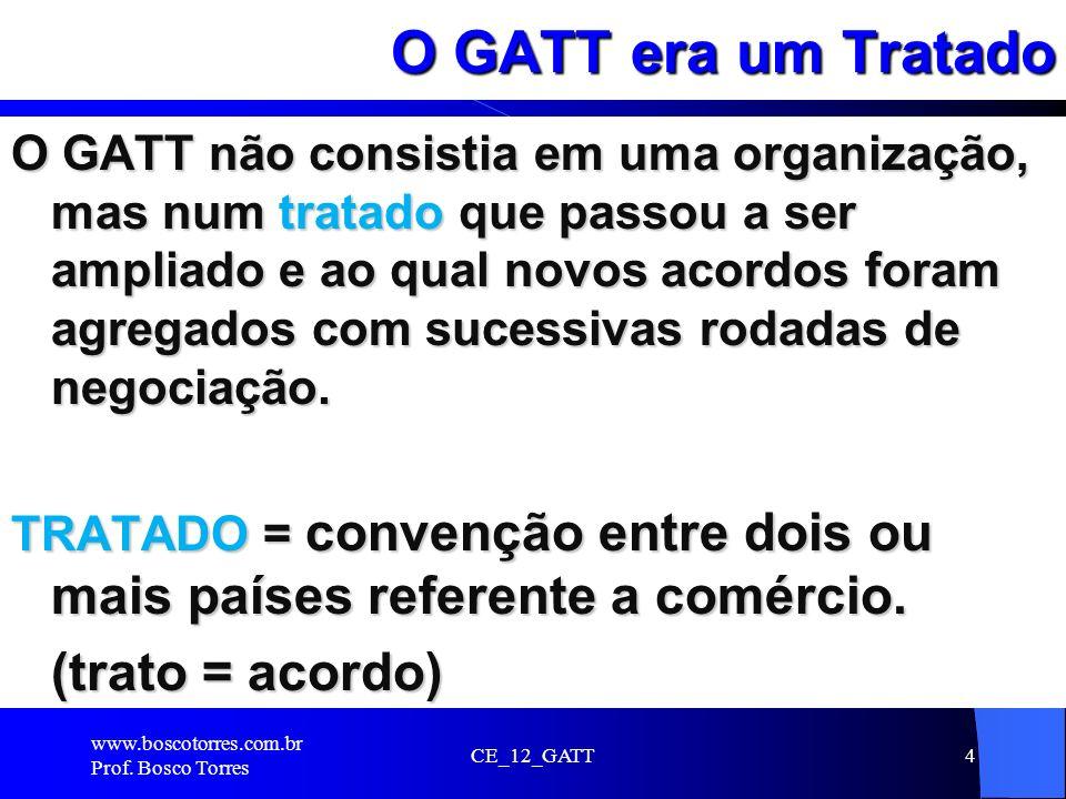 O GATT era um Tratado (trato = acordo)