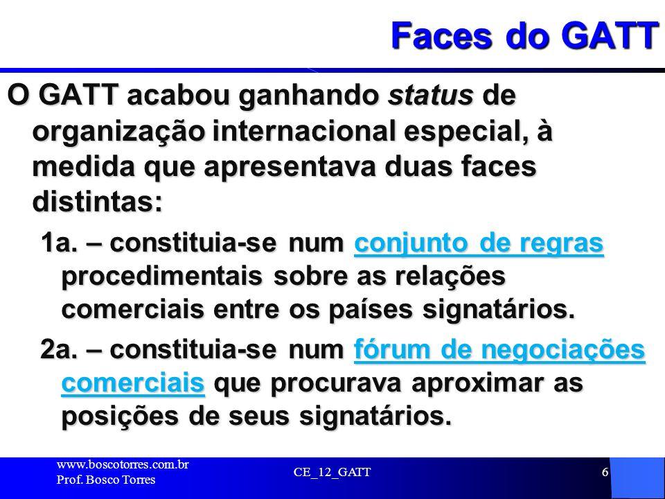 Faces do GATT O GATT acabou ganhando status de organização internacional especial, à medida que apresentava duas faces distintas: