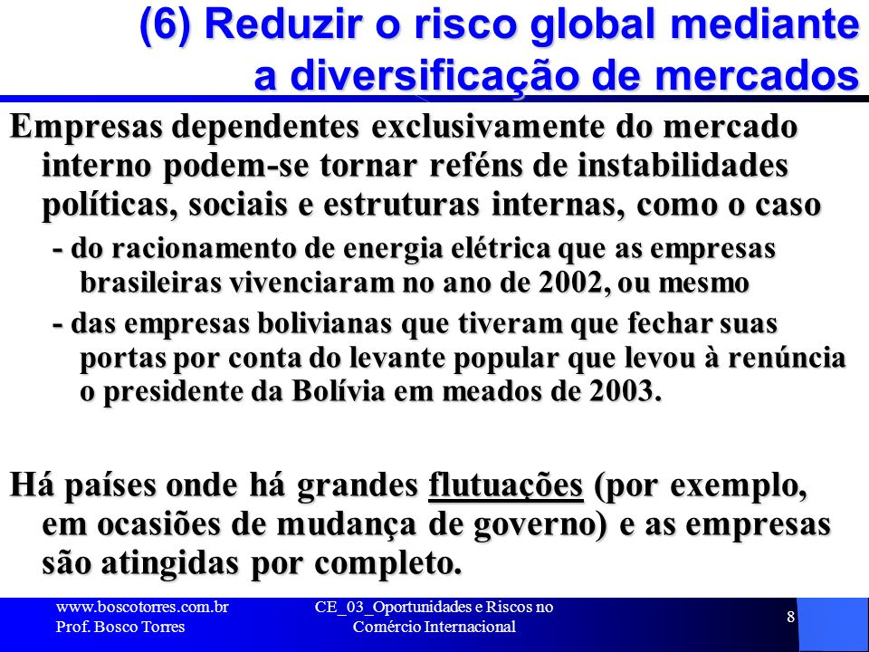 (6) Reduzir o risco global mediante a diversificação de mercados