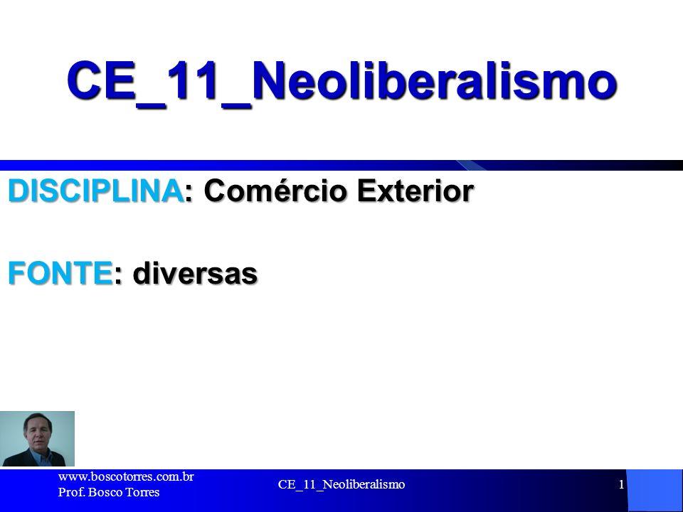 CE_11_Neoliberalismo DISCIPLINA: Comércio Exterior FONTE: diversas