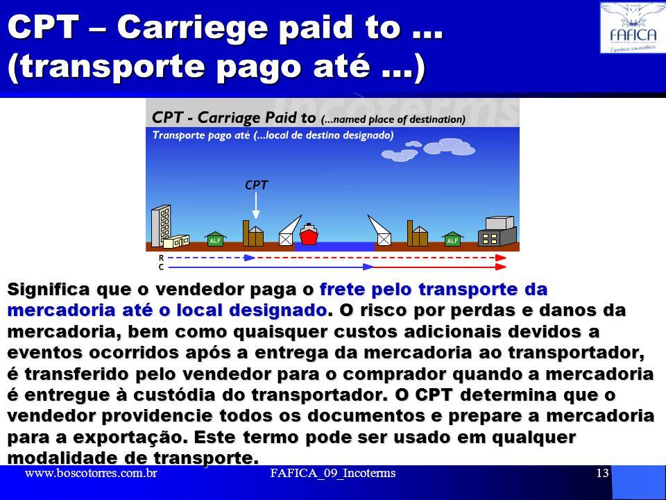 CPT – Carriege paid to … (transporte pago até …)