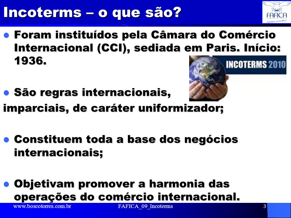 Incoterms – o que são Foram instituídos pela Câmara do Comércio Internacional (CCI), sediada em Paris. Início: 1936.