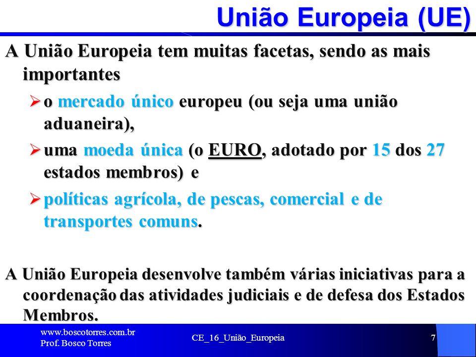 União Europeia (UE) A União Europeia tem muitas facetas, sendo as mais importantes. o mercado único europeu (ou seja uma união aduaneira),