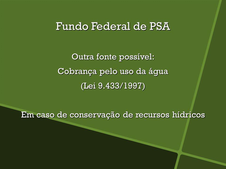 Fundo Federal de PSA Outra fonte possível: Cobrança pelo uso da água
