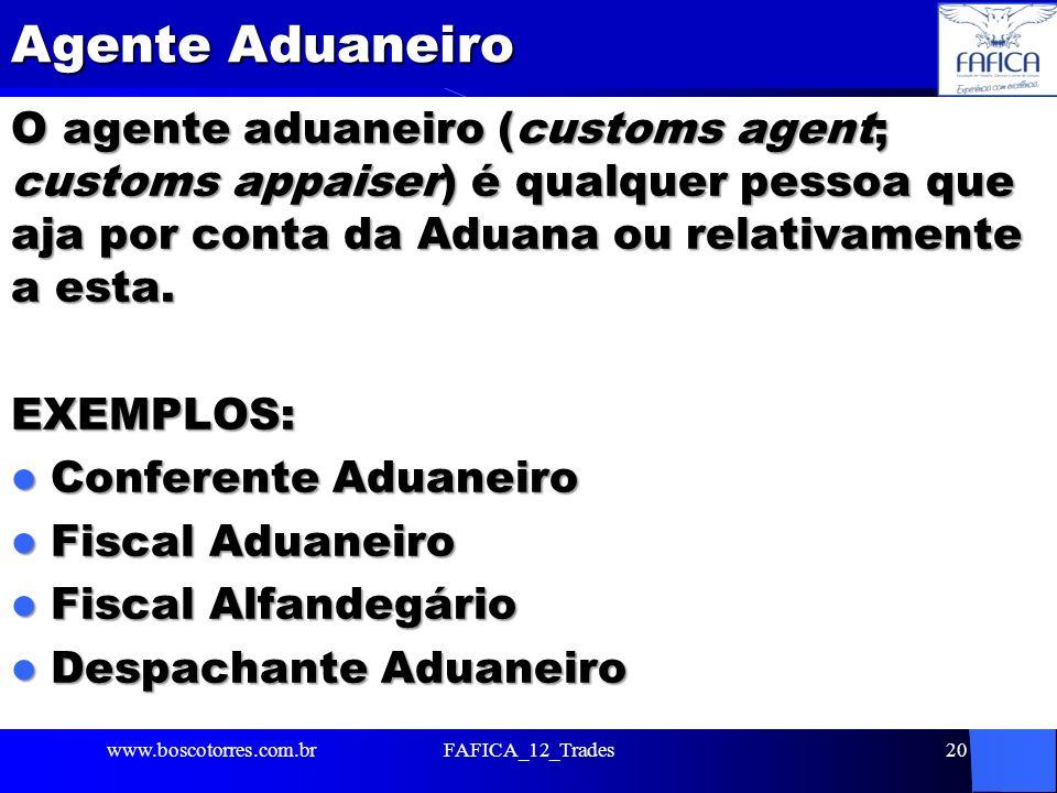 Agente Aduaneiro O agente aduaneiro (customs agent; customs appaiser) é qualquer pessoa que aja por conta da Aduana ou relativamente a esta.