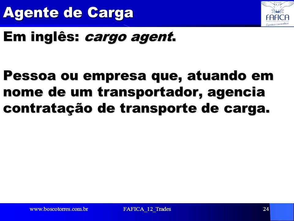 Agente de Carga Em inglês: cargo agent. Pessoa ou empresa que, atuando em nome de um transportador, agencia contratação de transporte de carga.