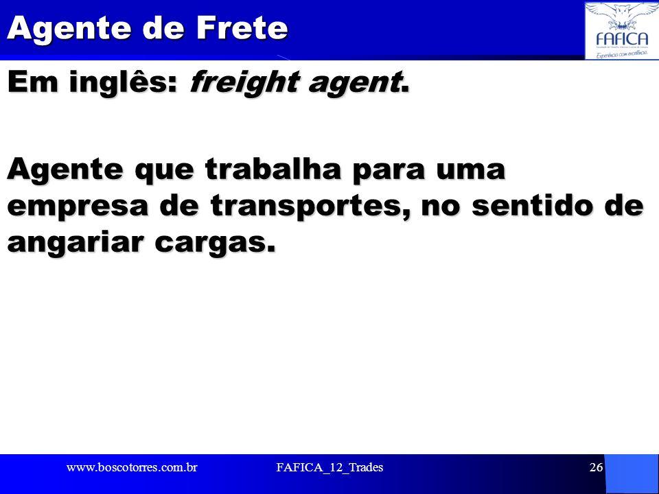 Agente de Frete Em inglês: freight agent. Agente que trabalha para uma empresa de transportes, no sentido de angariar cargas.