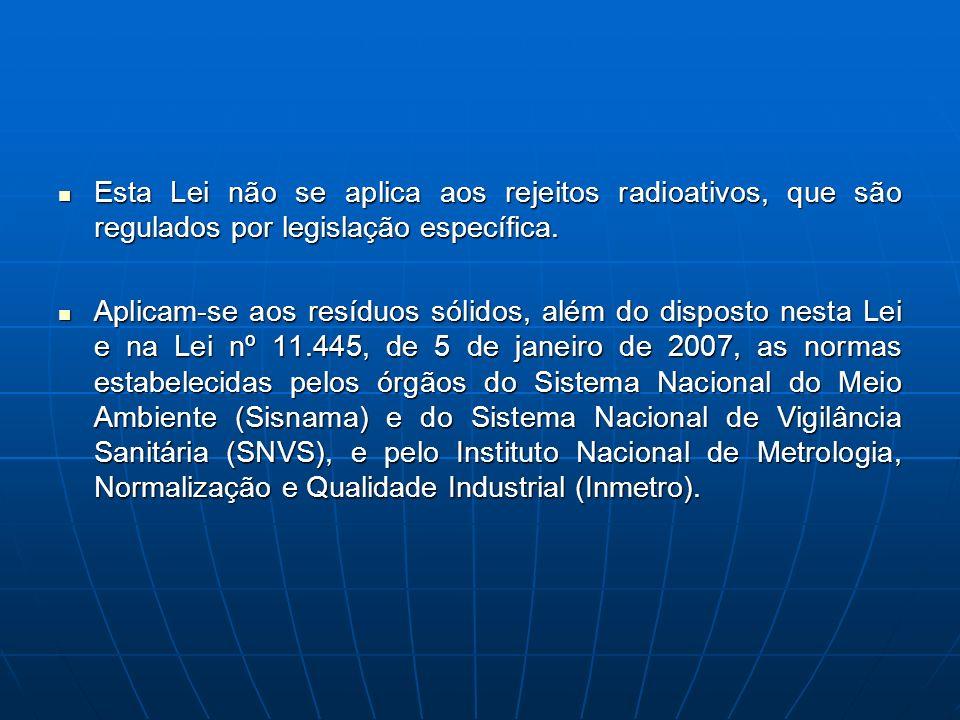 Esta Lei não se aplica aos rejeitos radioativos, que são regulados por legislação específica.