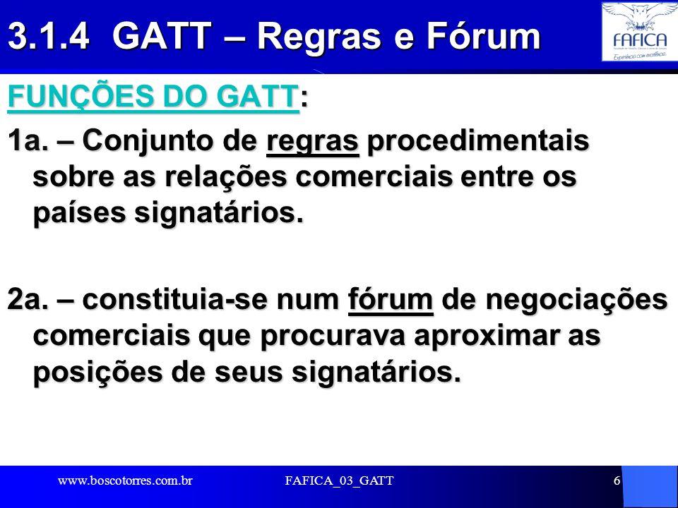 3.1.4 GATT – Regras e Fórum FUNÇÕES DO GATT: