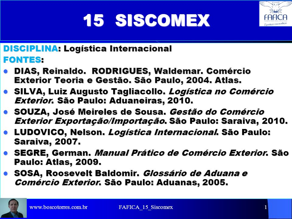 15 SISCOMEX DISCIPLINA: Logística Internacional FONTES: