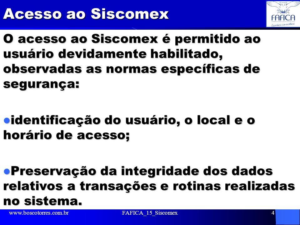 Acesso ao Siscomex O acesso ao Siscomex é permitido ao usuário devidamente habilitado, observadas as normas específicas de segurança: