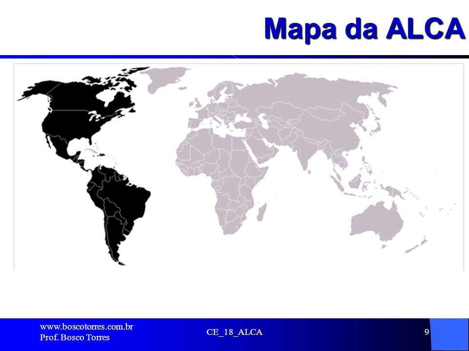 Mapa da ALCA . www.boscotorres.com.br Prof. Bosco Torres CE_18_ALCA