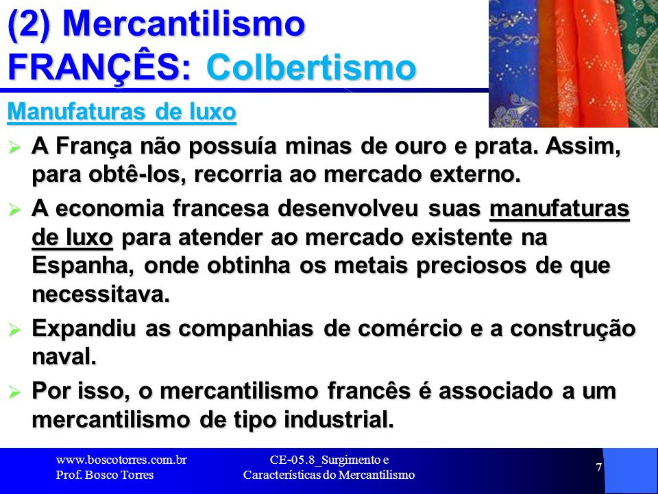 (2) Mercantilismo FRANÇÊS: Colbertismo