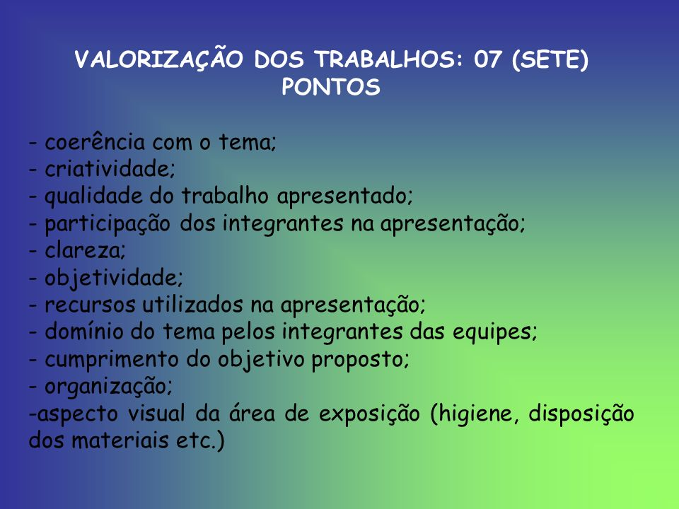 VALORIZAÇÃO DOS TRABALHOS: 07 (SETE) PONTOS