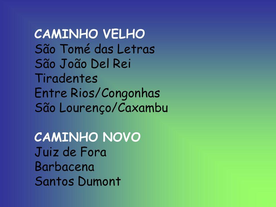 CAMINHO VELHO São Tomé das Letras. São João Del Rei. Tiradentes. Entre Rios/Congonhas. São Lourenço/Caxambu.