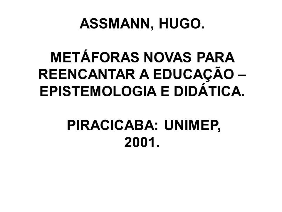 METÁFORAS NOVAS PARA REENCANTAR A EDUCAÇÃO – EPISTEMOLOGIA E DIDÁTICA.