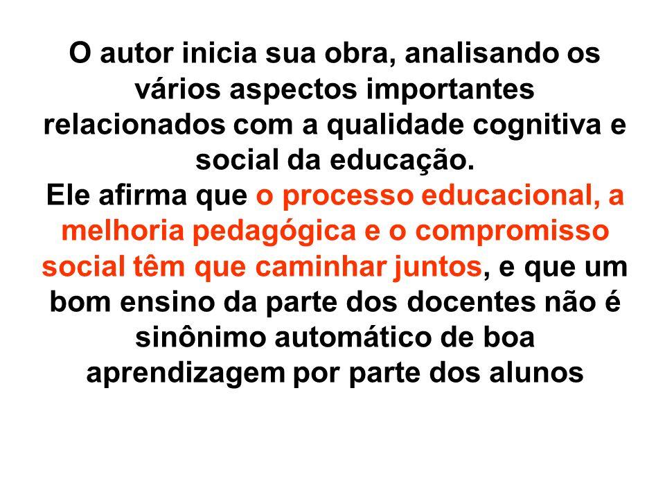 O autor inicia sua obra, analisando os vários aspectos importantes relacionados com a qualidade cognitiva e social da educação.