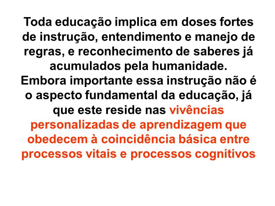 Toda educação implica em doses fortes de instrução, entendimento e manejo de regras, e reconhecimento de saberes já acumulados pela humanidade.