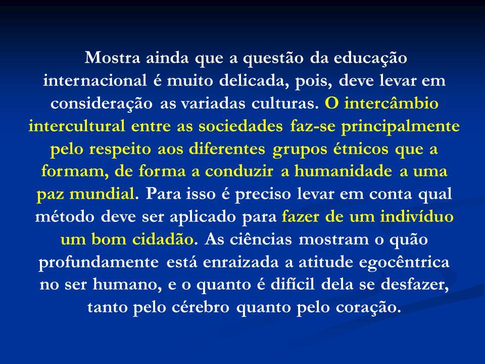 Mostra ainda que a questão da educação internacional é muito delicada, pois, deve levar em consideração as variadas culturas.